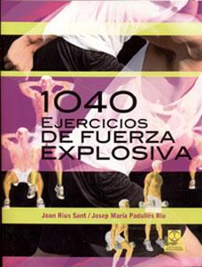 1040 EJERCICIOS DE FUERZA EXPLOSIVA: Joan Rius Sant, Josep María Padullés Riu