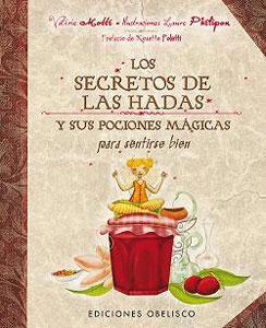 LOS SECRETOS DE LAS HADAS: Y sus pociones mágicas para sentirse bien: Valerie Motté