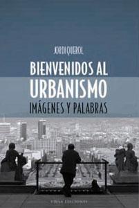 BIENVENIDOS AL URBANISMO: ideas básicas: Jordi Querol