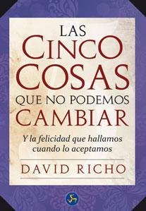 LAS CINCO COSAS QUE NO PODEMOS CAMBIAR: Y la felicidad que hallamos cuando lo aceptamos: David ...