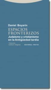 ESPACIOS FRONTERIZOS: Judaísmo y cristianismo en la Antigüedad tardía: Daniel Boyarin