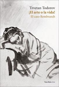 EL ARTE O LA VIDA! El caso Rembrandt: Tzvetan Todorov