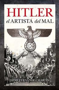 HITLER. EL ARTISTA DEL MAL: Jaime Fernandez Martin
