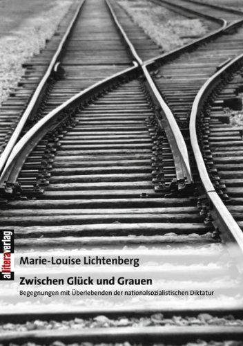 Zwischen Glück und Grauen. Begegnungen mit Überlebenden der nationalsozialistischen Diktatur. - Lichtenberg, Marie-Louise