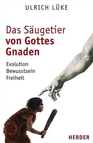 Das Säugetier von Gottes Gnaden. Evolution, Bewusstsein, Freiheit. - Lüke, Ulrich