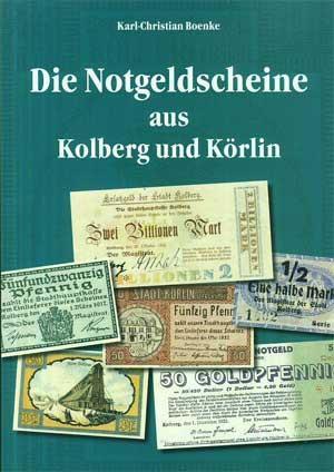 Die Notgeldscheine aus Kolberg und Körlin. Zeugnisse: Boenke, Karl-Christian: