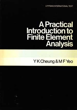 Practical Introduction to Finite Element Analysis.: Cheung, Y K