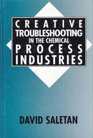 Creative Troubleshooting in the Chemical Process Industries.