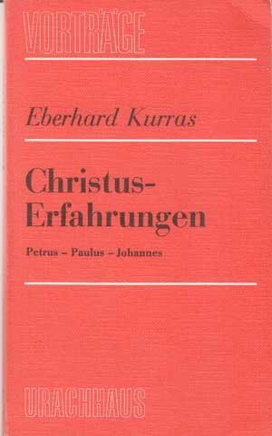 Christus-Erfahrungen. Petrus, Paulus, Johannes. Vorträge.: Kurras, Eberhard: