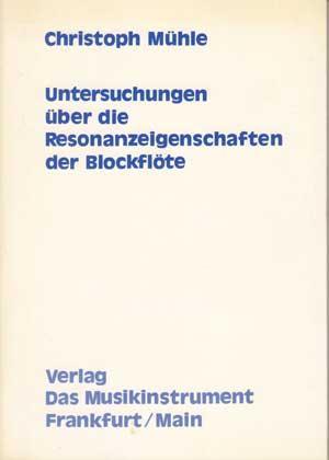 Untersuchungen über die Resonanzeigenschaften der Blockflöte. Schriftenreihe: Mühle, Christoph:
