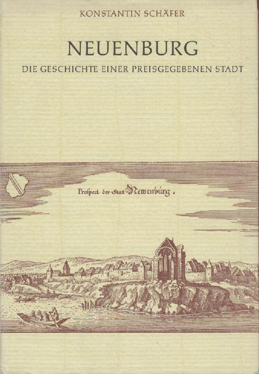 Neuenburg. Die Geschichte einer preisgegebenen Stadt. Hrsg.: Schäfer, Konstantin