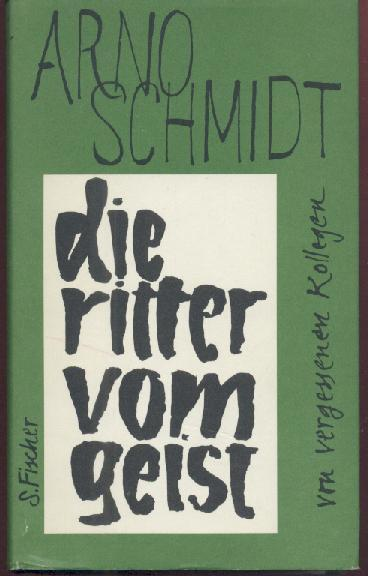 Die Ritter vom Geist. Von vergessenen Kollegen.: Schmidt, Arno
