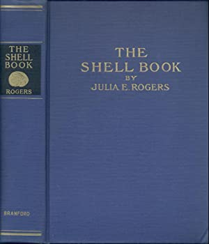 The Shell Book. A popular guide to: Rogers, Julia Ellen