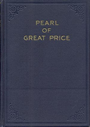 The Pearl of Great Price. A selection from the revelations, translations, and narrations of Josep...