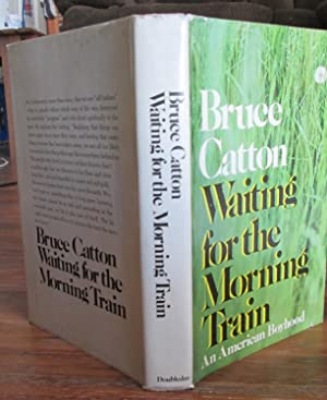 Waiting for the Morning Train: Bruce Catton, an