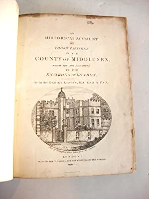 AN HISTORICAL ACCOUNT OF THOSE PARISHES IN THE COUNTY OF MIDDLESEX, WHICH ARE NOT DESCRIBED IN THE ...