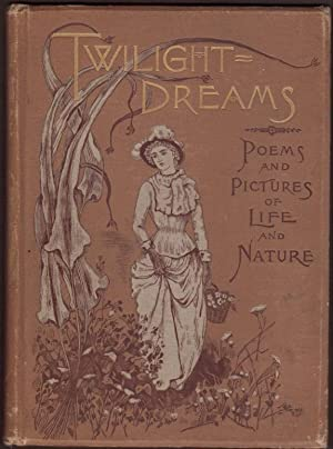 TWILIGHT DREAMS: Poems and Pictures of Life and Nature.