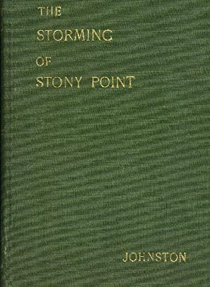 STORMING OF STONY POINT on the Hudson, Midnight, July 15, 1779, Its Importance in the Light of Un...