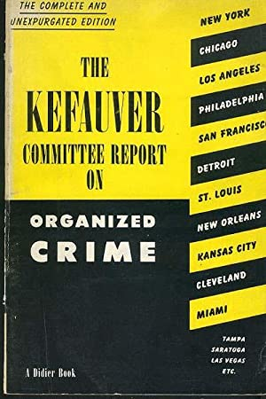 KEFAUVER COMMITTEE REPORT ON ORGANIZED CRIME, The.: Special Committee to