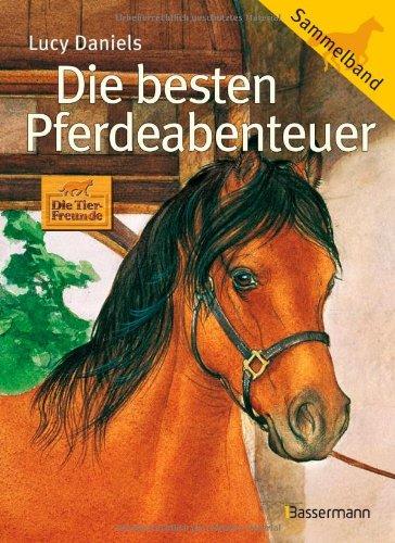 Die Tier-Freunde; Teil: Die besten Pferdeabenteuer : [Sammelband] - Daniels, Lucy