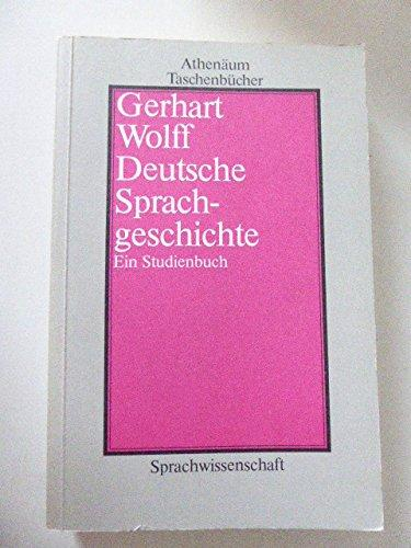 Deutsche Sprachgeschichte. Ein Studienbuch. Athenäum-Taschenbücher ; 2188: Wolff, Gerhart :