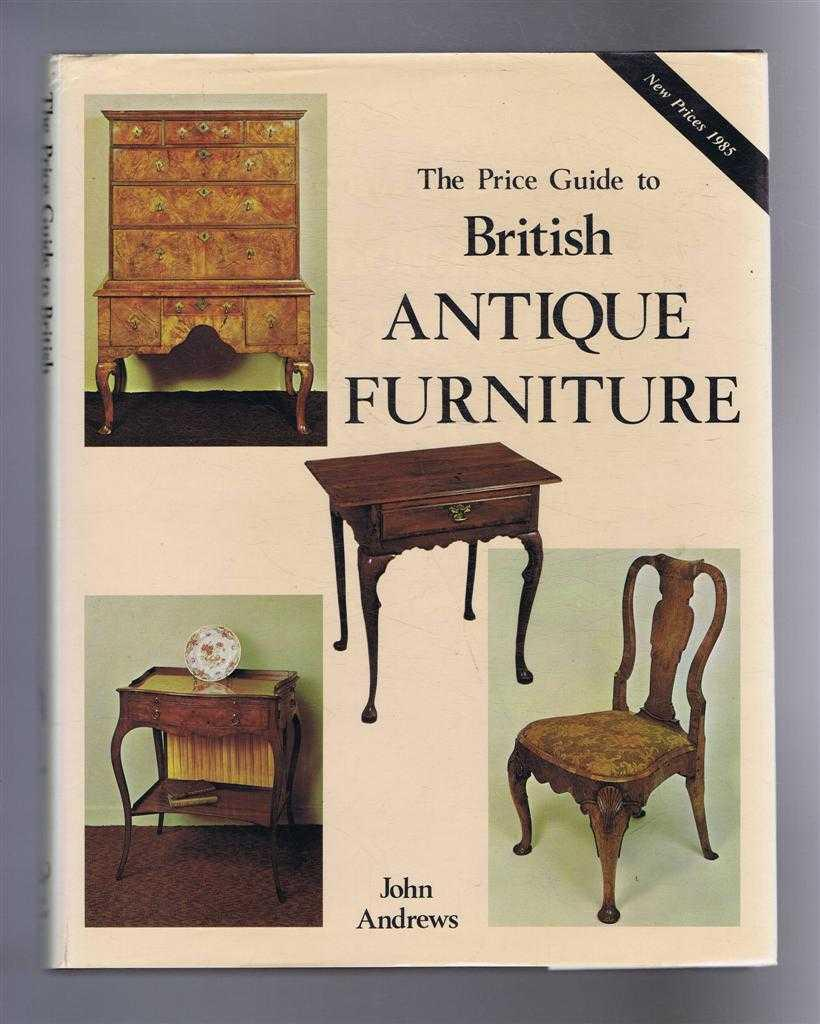The Price Guide to British Antique Furniture. Second edition: John Andrews - The Price Guide To British Antique Furniture. Second Edition De John