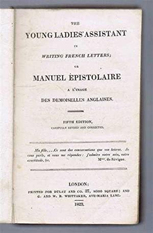 The Young Ladies' Assistant in Writing French Letters or Manuel Epistolaire a L'Usage des...