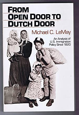 From Open Door to Dutch Door: An Analysis of US Immigration Policy Since 1820: Michael C LeMay