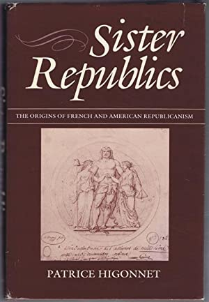 Sister Republics, The Origins of French and American Republicanism