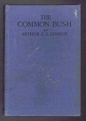 The Common Bush: Arthur E J Cosson