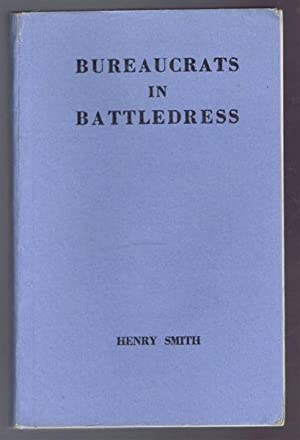 Bureaucrats in Battledress - A History of the Ministry of Food Home Guard: Henry Smith; foreword by...