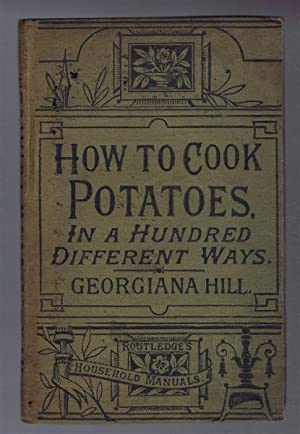 Upwards of a Hundred Ways of Dressing and Serving Potatoes (How to Cook Potatoes in a Hundred ...