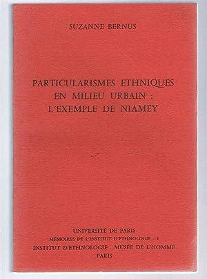 Particularismes Ethniques en Milieu Urbain: L'Exemple de Niamey, Memoires de L'Institut D...