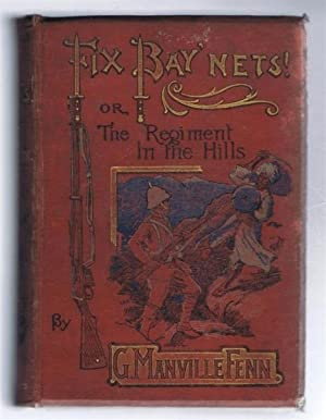 Fix Bay'nets or the Regiment in the Hills: G Manville Fenn