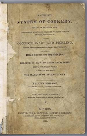 A Complete System of Cookery on a Plan Entirely New; Consisting of Every Thing Requisite for Cooks ...