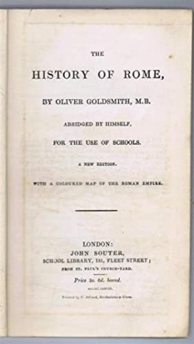 The History of Rome, by Oliver Goldsmith, abridged by himself, For the Use in Schools: Oliver ...