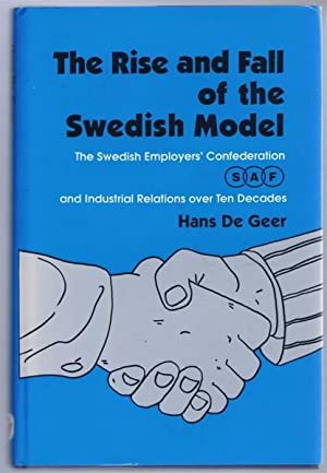 The Rise and Fall of the Swedish Model, The Swedish Employers' Confederation, SAF, and ...