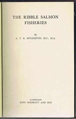 The Ribble Salmon Fisheries: A T R Houghton