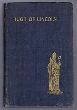 Hugh Bishop of Lincoln, A Short Story of One of the Makers of Mediaeval England: Charles L. Marson