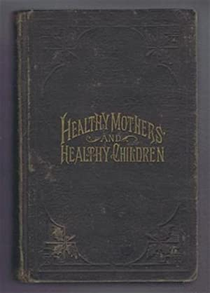 Painless Childbirth or Healthy Mothers and Healthy Children.: John H Dye