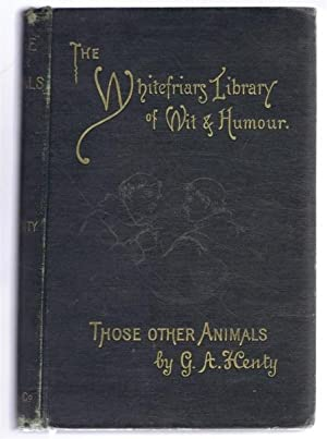 Those Other Animals. The Whitefriars Library of: G A Henty