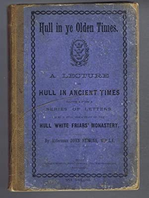 Hull In Ye Olden Times. A Lecture: Alderman John Symons