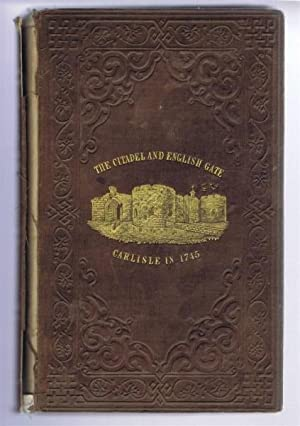 Carlisle in 1745: Authentic Account of the Occupation of Carlisle in 1745 by Prince Charles Edward ...