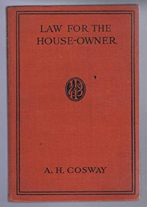 Law for the House-Owner, with Hints on the acquisition and Disposal of Properties: A H Cosway