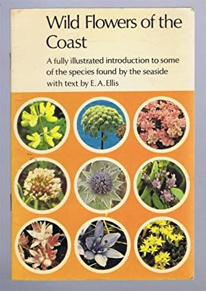 Wild Flowers of the Coast. A fully: E A Ellis