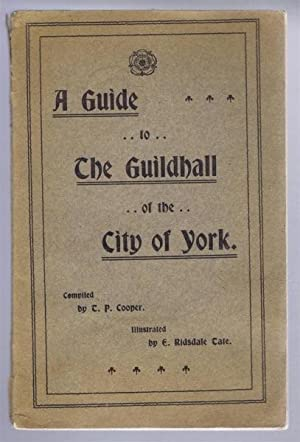 A Guide to The Guildhall of the City of York: Compiled by T. P. Cooper