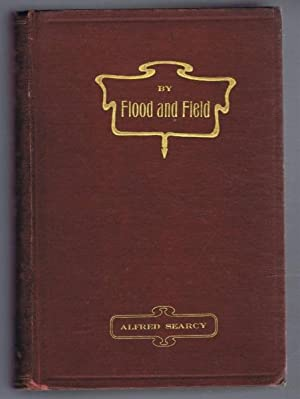 By Flood and field, Adventures Ashore and Afloat in North Australia: Alfred Searcy