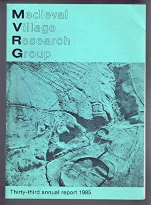 Medieval Village Research Group, Thirty-third annual report: edited by G