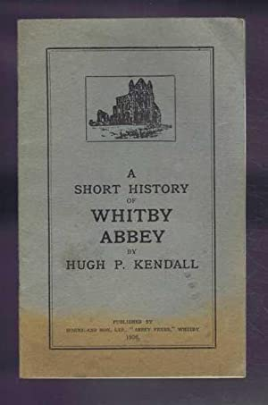A Short History of Whitby Abbey: Hugh P Kendall