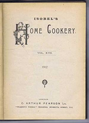 Isobel's Home Cookery or Home Cookery and Comforts. Vol. XVII, 1912. January - December Nos. ...